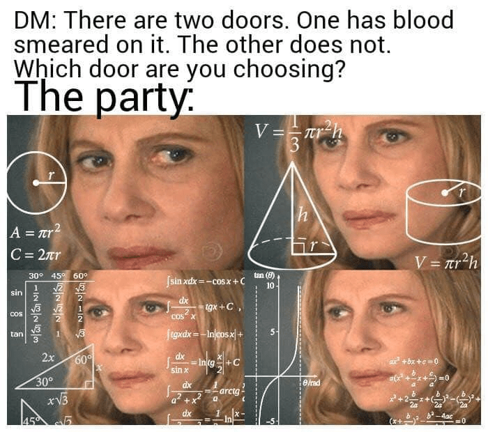 """Forehead - DM: There are two doors. One has blood smeared on it. The other does not. Which door are you choosing? The party. V == Ttr-h 3 A = r2 C= 2r V = ar?h tan (0) 30° 45° 60° 2 3 Jsin xdx =-cosx+C 10 1 sin dx tgx +C, COS COS"""" X ftgxdx = -Injcosx