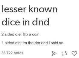 Rectangle - lesser known dice in dnd 2 sided die: flip a coin 1 sided die: im the dm and i said so 36,722 notes