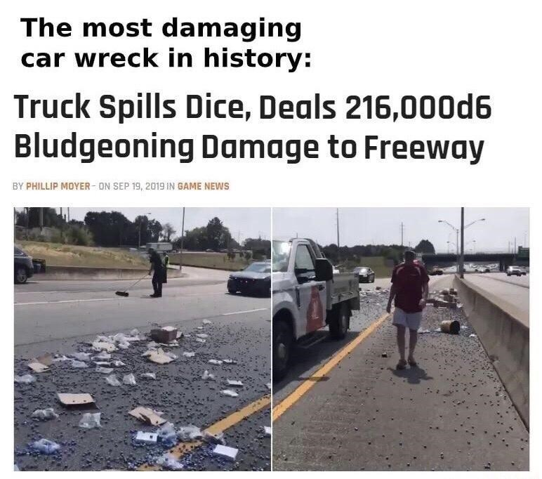 Car - The most damaging car wreck in history: Truck Spills Dice, Deals 216,000d6 Bludgeoning Damage to Freeway BY PHILLIP MOYER - ON SEP 19, 2019 IN GAME NEWS
