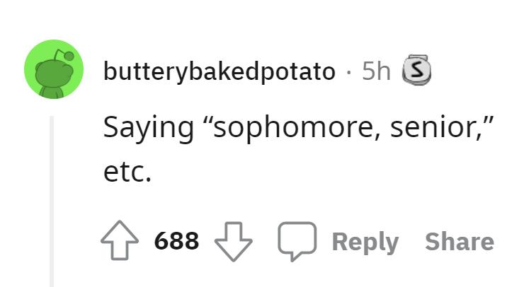"""Font - butterybakedpotato · 5h S Saying """"sophomore, senior,"""" etc. 688 Reply Share"""