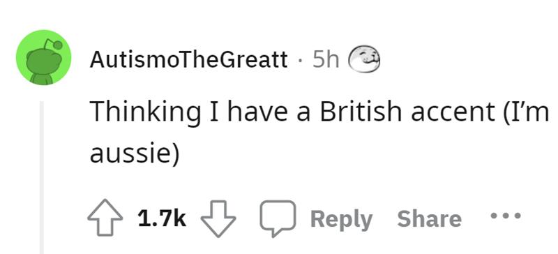 Font - AutismoTheGreatt · 5h Thinking I have a British accent (I'm aussie) 1.7k - Q Reply Share