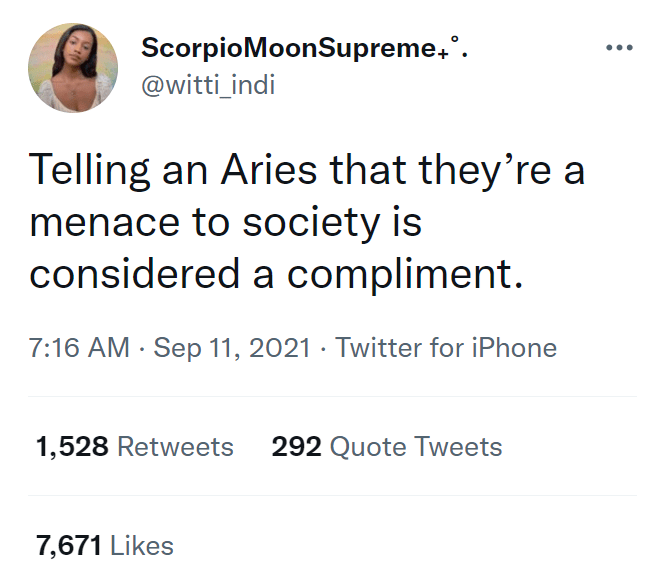 Font - ScorpioMoonSupreme,°. ... @witti_indi Telling an Aries that they're a menace to society is considered a compliment. 7:16 AM · Sep 11, 2021 · Twitter for iPhone 1,528 Retweets 292 Quote Tweets 7,671 Likes