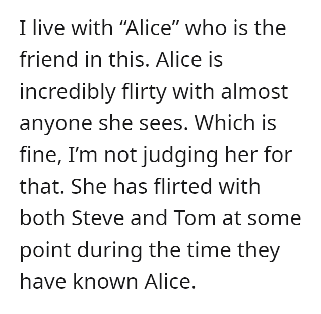 """Font - I live with """"Alice"""" who is the friend in this. Alice is incredibly flirty with almost anyone she sees. Which is fine, I'm not judging her for that. She has flirted with both Steve and Tom at some point during the time they have known Alice."""