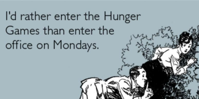 Gesture - I'd rather enter the Hunger Games than enter the office on Mondays.
