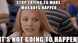 Hair - STOP TRYING TO MAKE MONDAYS HAPPEN IT'S NOT GOING TO HAPPEN!