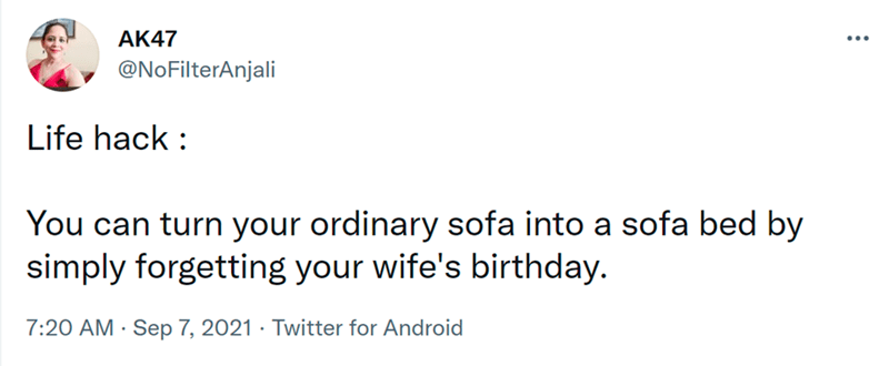 Font - AK47 ... @NoFilterAnjali Life hack : You can turn your ordinary sofa into a sofa bed by simply forgetting your wife's birthday. 7:20 AM · Sep 7, 2021 · Twitter for Android
