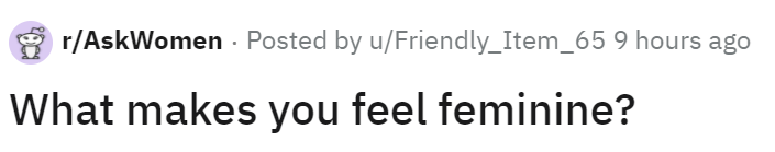 Font - r/AskWomen - Posted by u/Friendly_Item_65 9 hours ago What makes you feel feminine?