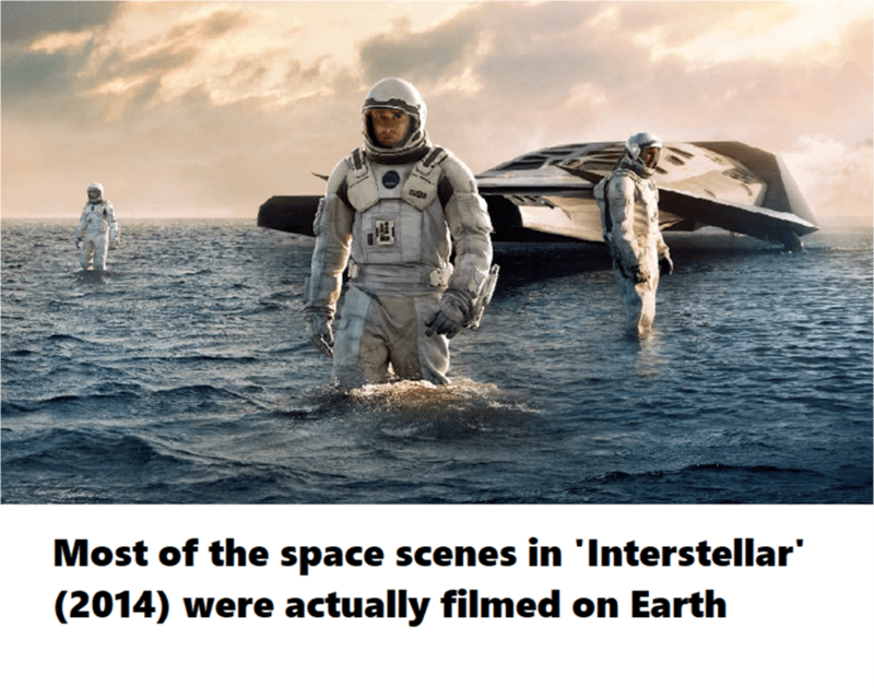 Water - Most of the space scenes in 'Interstellar' (2014) were actually filmed on Earth