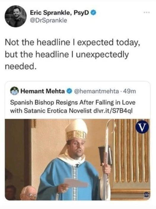 Product - Eric Sprankle, PsyD O @DrSprankle ... Not the headline I expected today, but the headline I unexpectedly needed. Hemant Mehta O @hemantmehta 49m Spanish Bishop Resigns After Falling in Love with Satanic Erotica Novelist dlvr.it/S7B4ql V