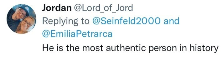 Hair - Jordan @Lord_of_Jord Replying to @Seinfeld2000 and @EmiliaPetrarca He is the most authentic person in history