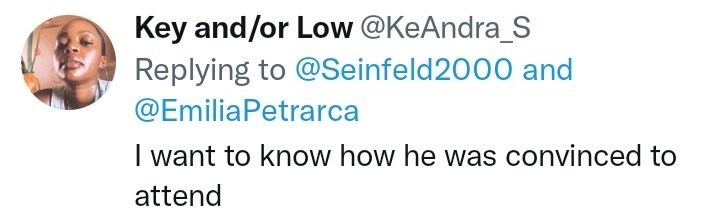 Font - Key and/or Low @KeAndra_S Replying to @Seinfeld2000 and @EmiliaPetrarca I want to know how he was convinced to attend