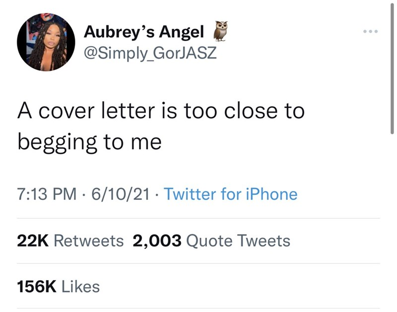 Font - Aubrey's Angel @Simply_GorJASZ ... A cover letter is too close to begging to me 7:13 PM · 6/10/21 · Twitter for iPhone 22K Retweets 2,003 Quote Tweets 156K Likes