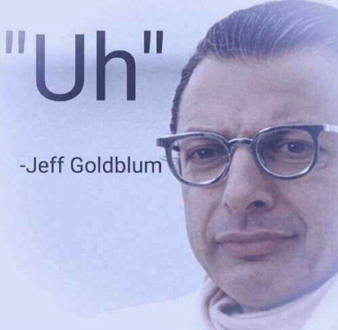 "Forehead - 'Uh"" -Jeff Goldblum"
