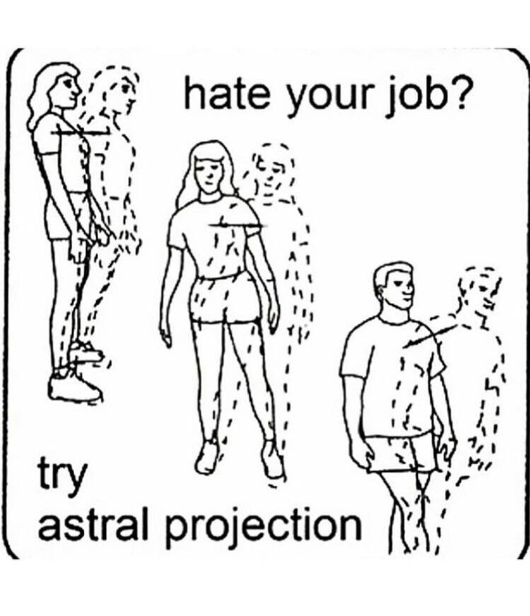 Joint - hate your job? %3D try astral projection