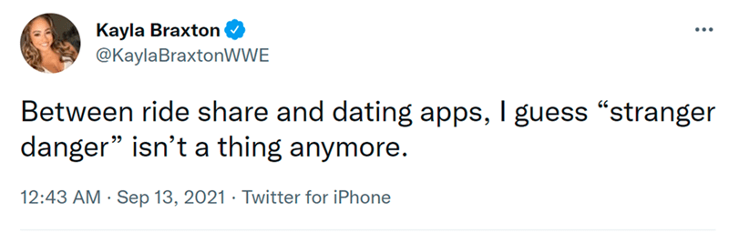 """Font - Kayla Braxton @KaylaBraxtonWWE ... Between ride share and dating apps, I guess """"stranger danger"""" isn't a thing anymore. 12:43 AM · Sep 13, 2021 · Twitter for iPhone"""