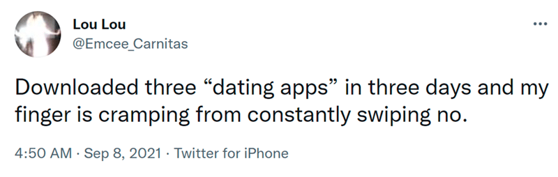 """Font - Lou Lou ... @Emcee_Carnitas Downloaded three """"dating apps"""" in three days and my finger is cramping from constantly swiping no. 4:50 AM · Sep 8, 2021 · Twitter for iPhone"""