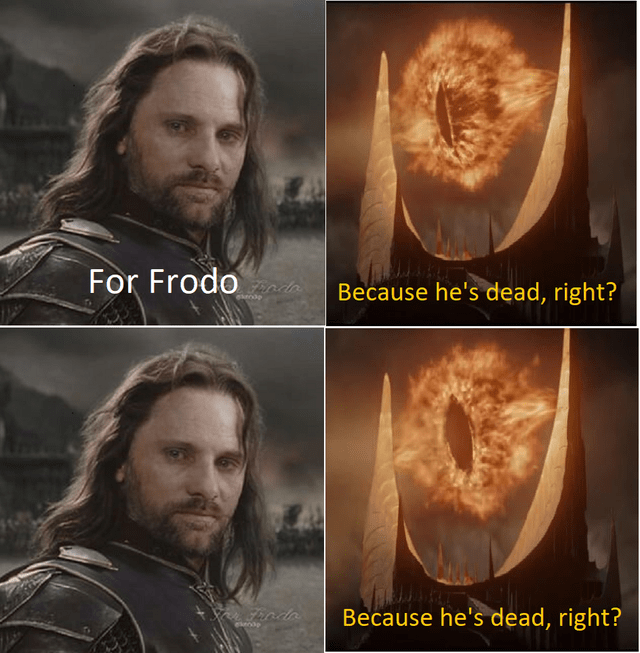 Face - For Frodo Finda Because he's dead, right? Finda Because he's dead, right?