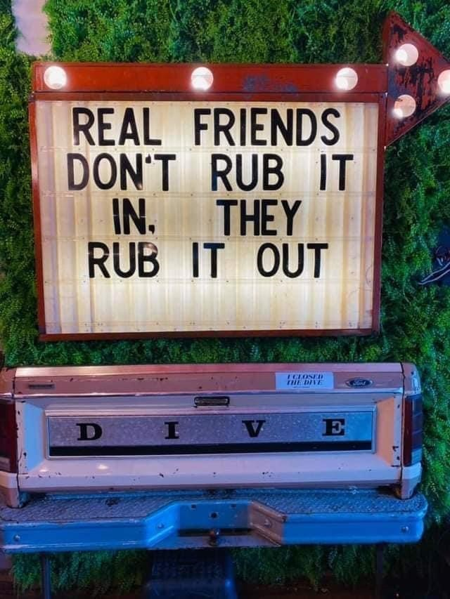 Plant - REAL FRIENDS DON'T RUB IT IN. THEY RUB IT OUT THE DINE D V E