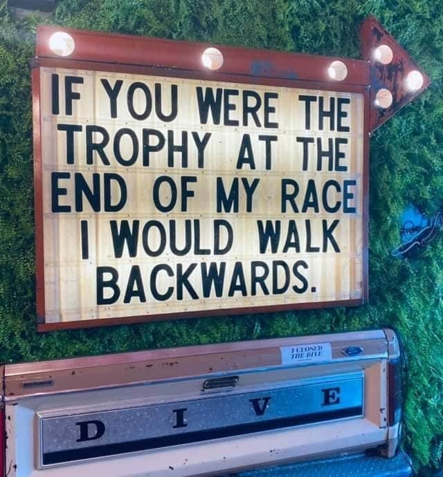 Motor vehicle - IF YOU WERE THE TROPHY AT THE END OF MY RACE I WOULD WALK BACKWARDS. E
