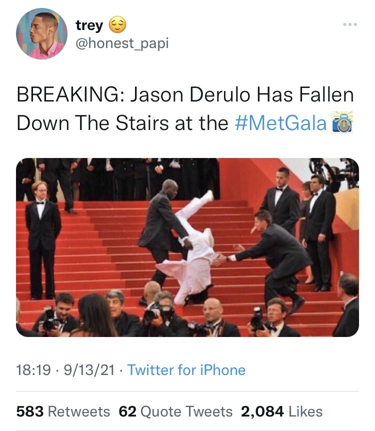 Dance - trey @honest_papi BREAKING: Jason Derulo Has Fallen Down The Stairs at the #MetGala O 18:19 · 9/13/21 · Twitter for iPhone 583 Retweets 62 Quote Tweets 2,084 Likes
