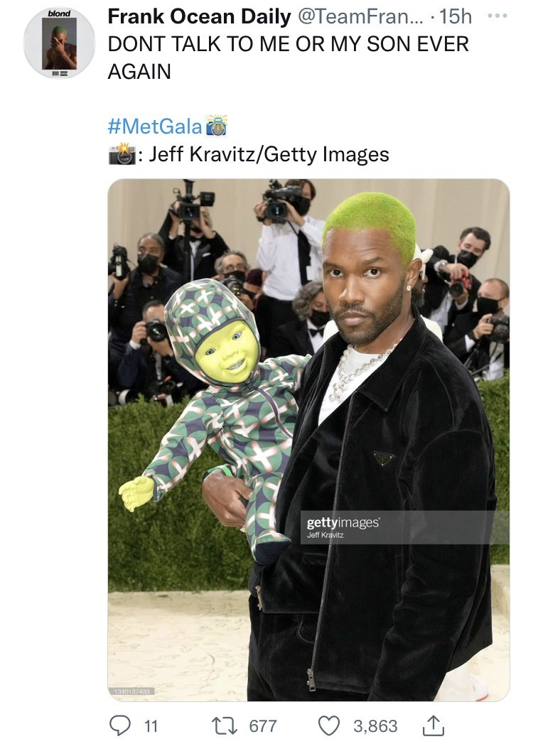 Outerwear - Frank Ocean Daily @TeamFran... · 15h DONT TALK TO ME OR MY SON EVER blond ... AGAIN #MetGala i: Jeff Kravitz/Getty Images gettyimages Jeff Kravitz 1340137433 11 27 677 3,863 1