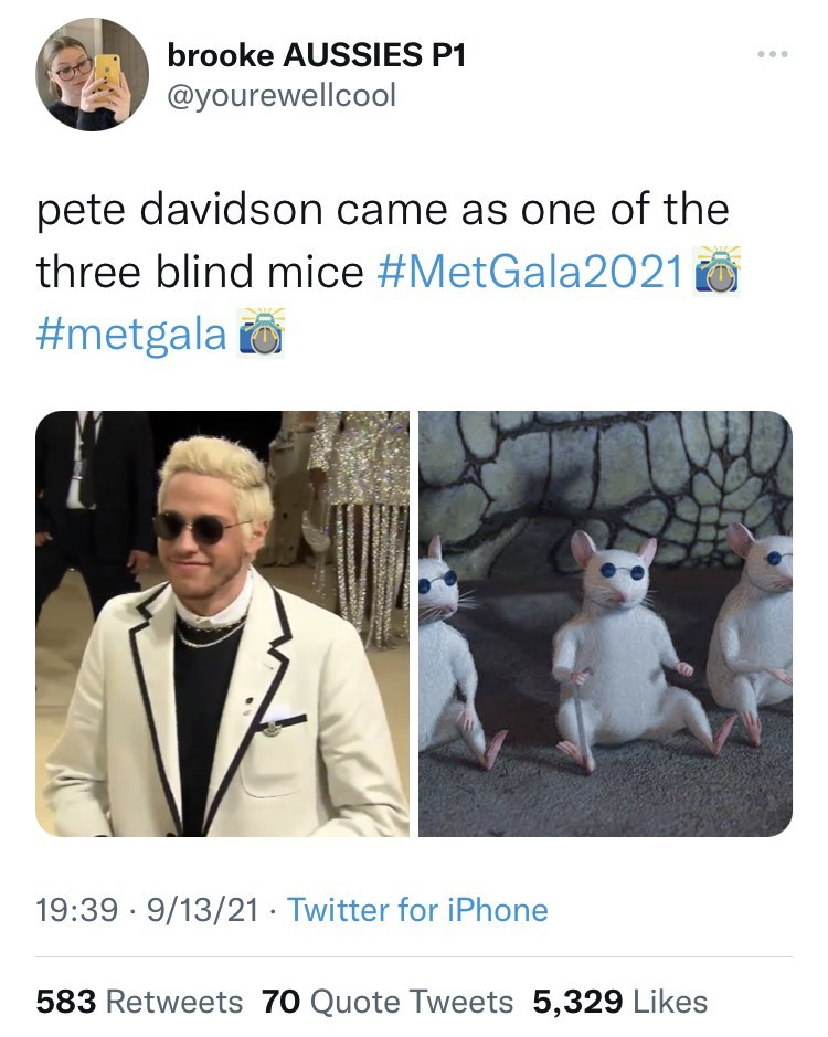 Product - brooke AUSSIES P1 @yourewellcool pete davidson came as one of the three blind mice #MetGala2021 0 #metgala o 19:39 · 9/13/21 - Twitter for iPhone 583 Retweets 70 Quote Tweets 5,329 Likes