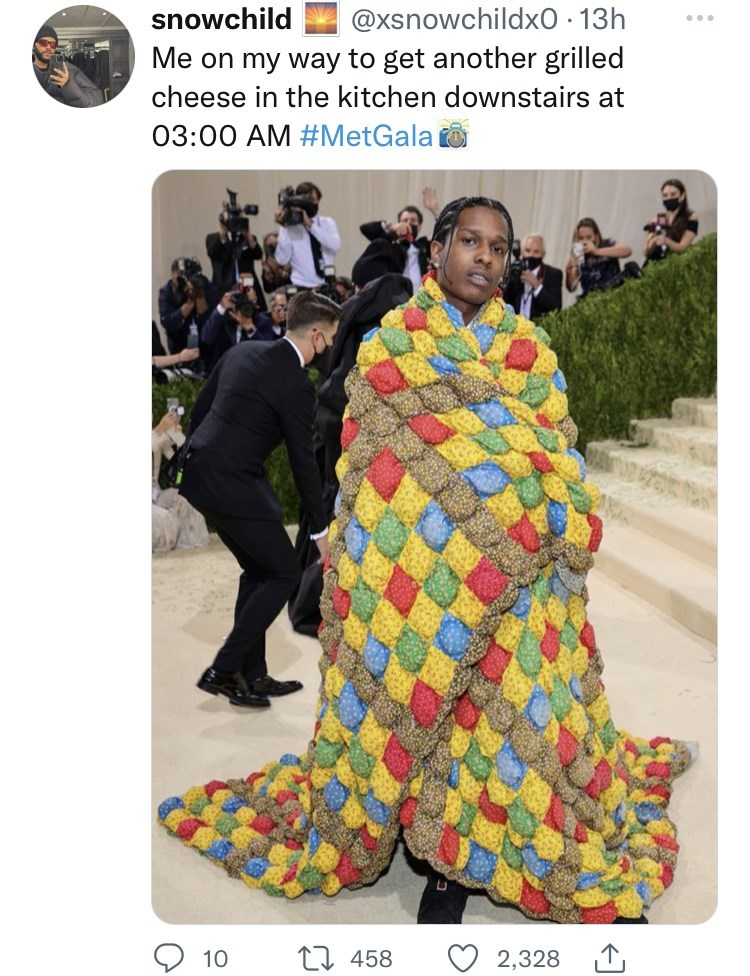Fashion - @xsnowchildxO · 13h Me on my way to get another grilled snowchild ... cheese in the kitchen downstairs at 03:00 AM #MetGala 10 17 458 2,328 1,