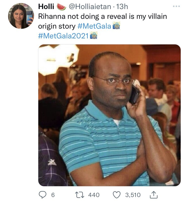Forehead - Holli @Holliaietan - 13h Rihanna not doing a reveal is my villain origin story #MetGala #MetGala2021 O 6. LI 440 3,510 1