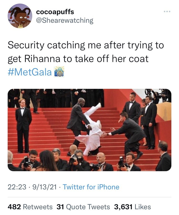 Product - cocoapuffs @Shearewatching Security catching me after trying to get Rihanna to take off her coat #MetGala 22:23 · 9/13/21 · Twitter for iPhone 482 Retweets 31 Quote Tweets 3,631 Likes