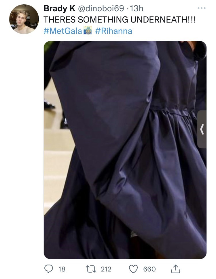 Outerwear - Brady K @dinoboi69 · 13h THERES SOMETHING UNDERNEATH!!! #MetGala o #Rihanna 18 t7 212 660