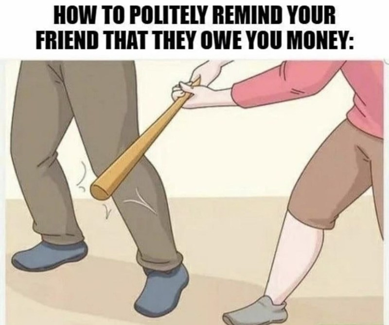 Joint - HOW TO POLITELY REMIND YOUR FRIEND THAT THEY OWE YOU MONEY: