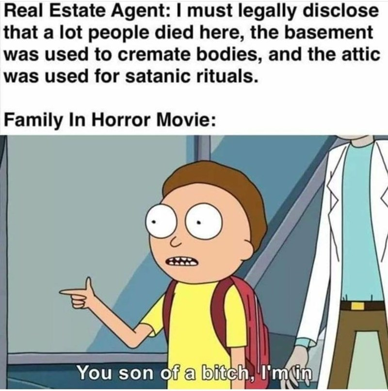 Cartoon - Real Estate Agent: I must legally disclose that a lot people died here, the basement was used to cremate bodies, and the attic was used for satanic rituals. Family In Horror Movie: You son of a bitch, I'm in