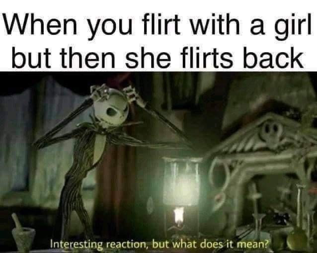 Font - When you flirt with a girl but then she flirts back Interesting reaction, but what does it mean?