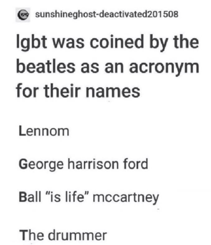 """Font - sunshineghost-deactivated201508 Igbt was coined by the beatles as an acronym for their names Lennom George harrison ford Ball """"is life"""" mccartney The drummer"""