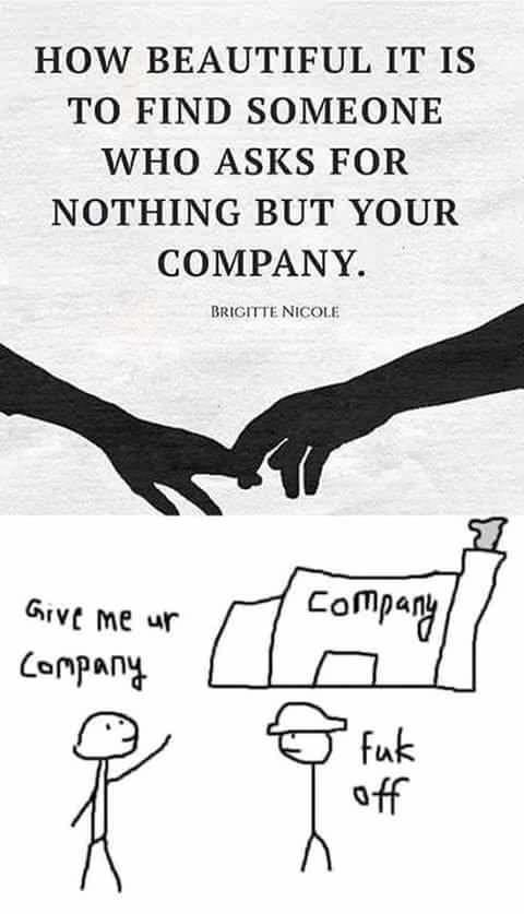 White - HOW BEAUTIFUL IT IS TO FIND SOMEONE WHO ASKS FOR NOTHING BUT YOUR COMPANY. BRIGITTE NICOLE Give me ur Company company fuk off