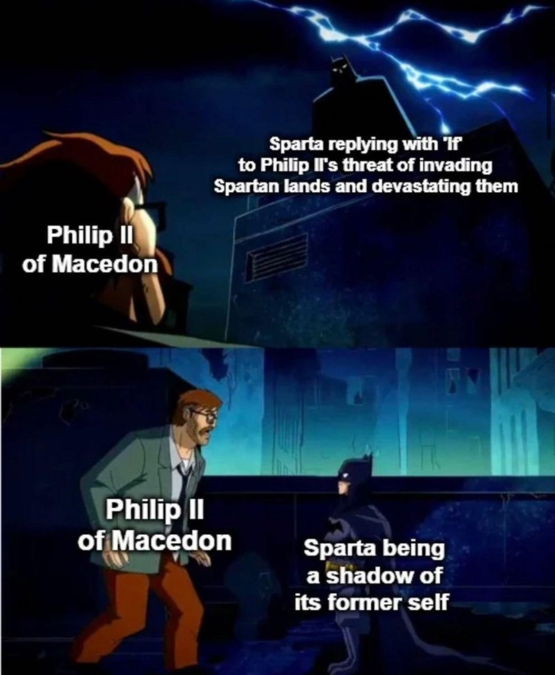 Light - Sparta replying with If to Philip Il's threat of invading Spartan lands and devastating them Philip II of Macedon Philip I of Macedon Sparta being a shadow of its former self