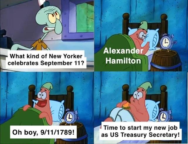 Cartoon - Alexander What kind of New Yorker celebrates September 11? Hamilton Time to start my new job as US Treasury Secretary! Oh boy, 9/11/1789!