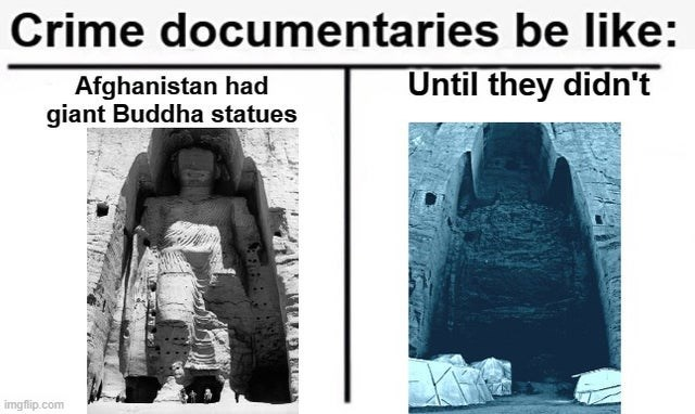 Photograph - Crime documentaries be like: Afghanistan had giant Buddha statues Until they didn't imgflip.com