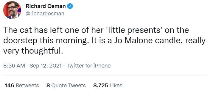 Product - Richard Osman @richardosman The cat has left one of her 'little presents' on the doorstep this morning. It is a Jo Malone candle, really very thoughtful. 8:36 AM - Sep 12, 2021 - Twitter for iPhone 146 Retweets 8 Quote Tweets 8,725 Likes