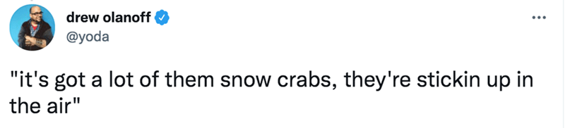 """Font - drew olanoff @yoda """"it's got a lot of them snow crabs, they're stickin up in the air"""""""