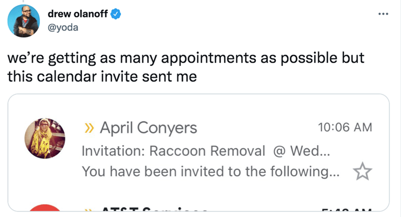 Font - drew olanoff @yoda we're getting as many appointments as possible but this calendar invite sent me » April Conyers Invitation: Raccoon Removal @ Wed... You have been invited to the following... 10:06 AM