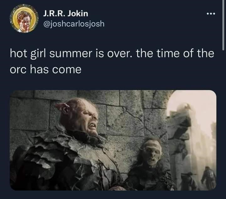 Organism - J.R.R. Jokin @joshcarlosjosh hot girl summer is over. the time of the orc has come