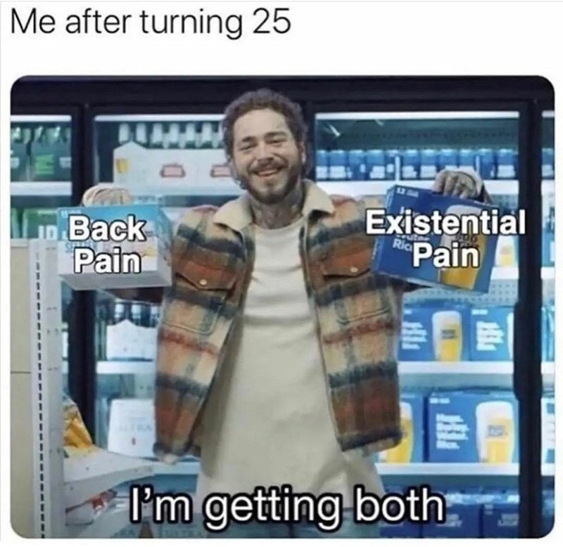 Smile - Me after turning 25 n Back Pain Existential Pain I'm getting both