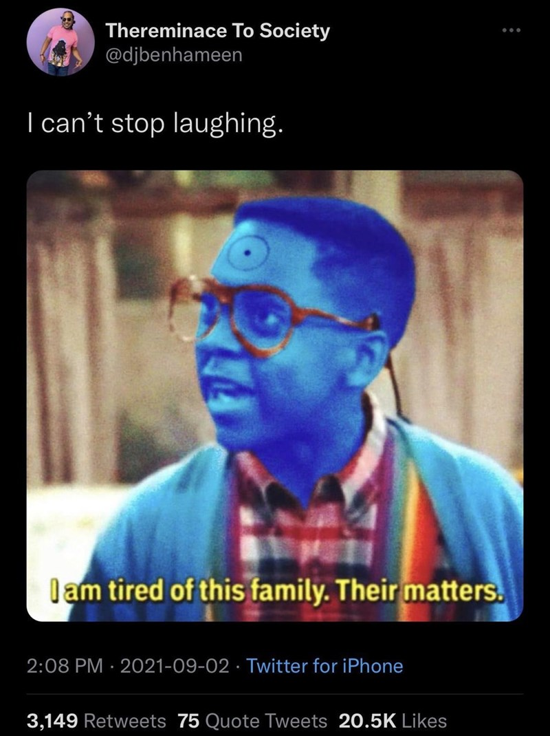 Glasses - Thereminace To Society @djbenhameen ... | can't stop laughing. l ạm tired of this family. Their matters. 2:08 PM · 2021-09-02 · Twitter for iPhone 3,149 Retweets 75 Quote Tweets 20.5K Likes