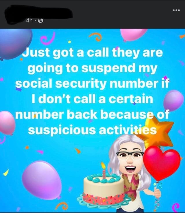 Organism - 4h · O Just got a call they are going to suspend my social security number if I don't call a certain number back because of suspicious activities