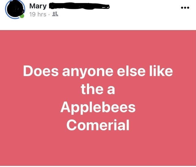 Product - Mary 19 hrs · 4 Does anyone else like the a Applebees Comerial