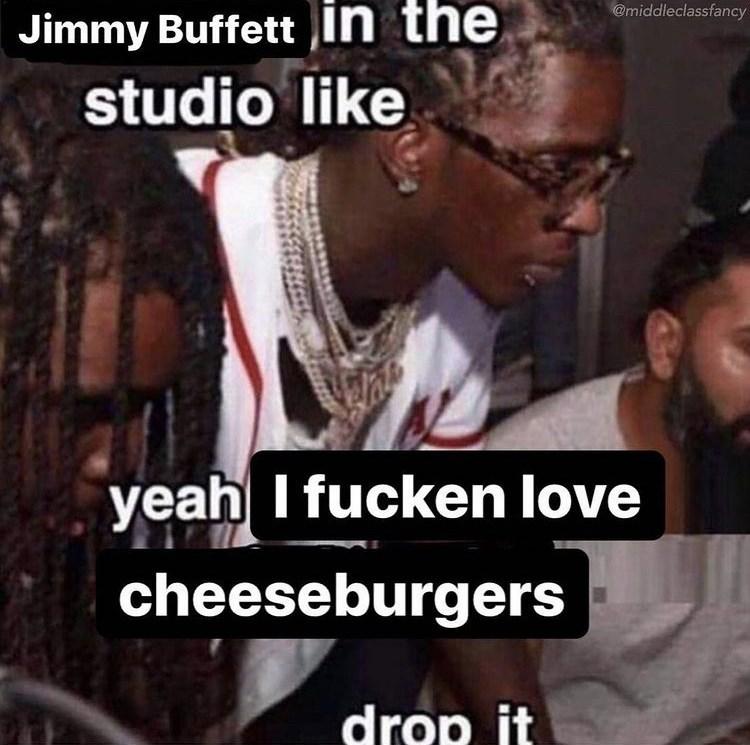 Happy - @middleclassfancy Jimmy Buffett in the studio like yeah I fucken love cheeseburgers drop it