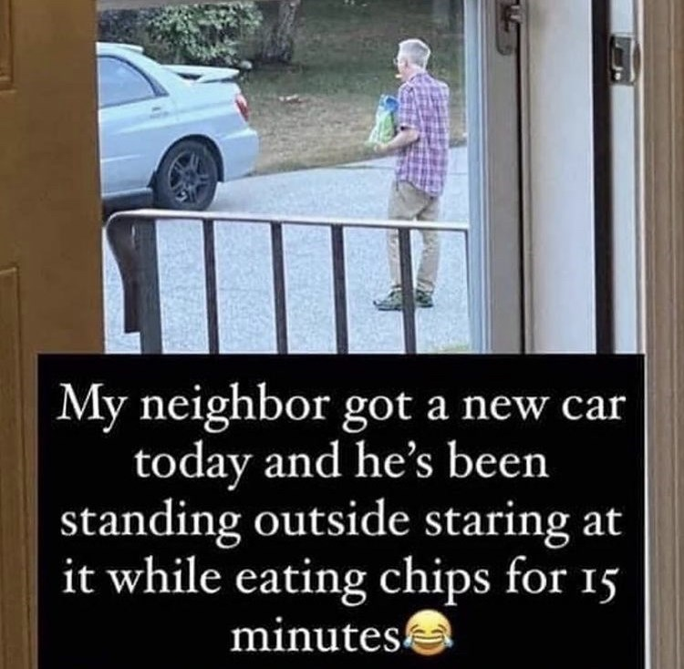 Tire - My neighbor got a new car today and he's been standing outside staring at it while eating chips for 15 minutes
