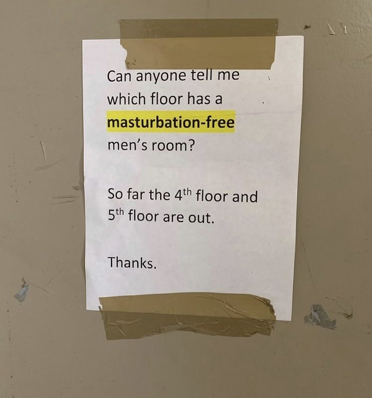 Rectangle - Can anyone tell me which floor has a masturbation-free men's room? So far the 4th floor and 5th floor are out. Thanks.