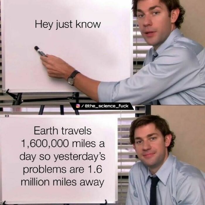 Clothing - Hey just know ethe_science_fuck Earth travels 1,600,000 miles a day so yesterday's problems are 1.6 million miles away